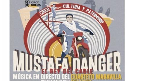 """Úbeda: entradas circo funambulista """"Mustafa Danger: El Rey del Cable"""", 2 junio"""